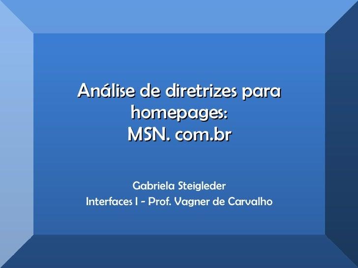 Análise de diretrizes para homepages: MSN. com.br Gabriela Steigleder Interfaces I - Prof. Vagner de Carvalho