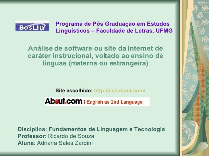 Disciplina: Fundamentos de Linguagem e Tecnologia Professor : Ricardo de Souza Aluna : Adriana Sales Zardini Análise de so...