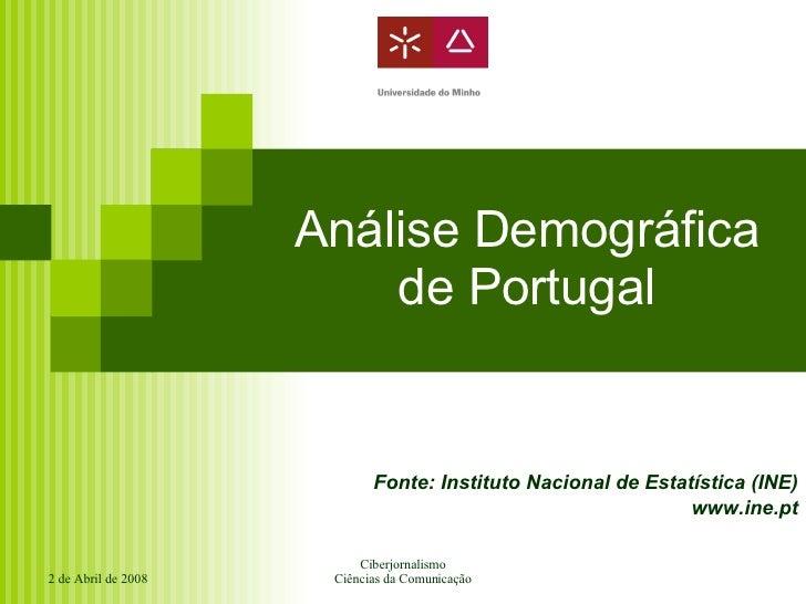 Análise Demográfica de Portugal Fonte: Instituto Nacional de Estatística (INE) www.ine.pt