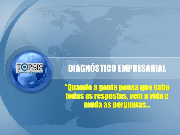 """DIAGNÓSTICO EMPRESARIAL """" Quando a gente pensa que sabe todas as respostas, vem a vida e muda as perguntas..."""