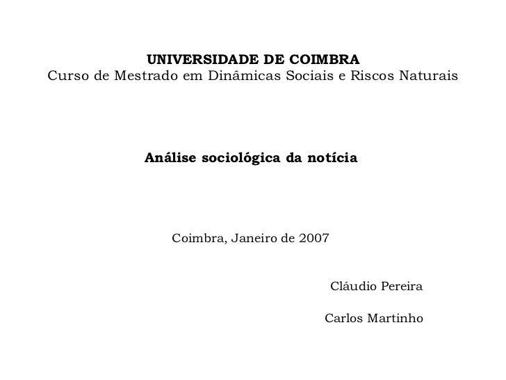 UNIVERSIDADE DE COIMBRA Curso de Mestrado em Dinâmicas Sociais e Riscos Naturais Análise sociológica da notícia Coimbra, J...
