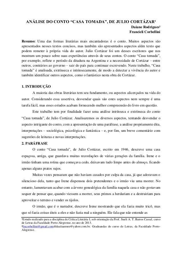 "ANÁLISE DO CONTO ""CASA TOMADA"", DE JULIO CORTÁZAR¹ Daiane Rodrigues² Francieli Corbellini Resumo: Uma das formas literária..."