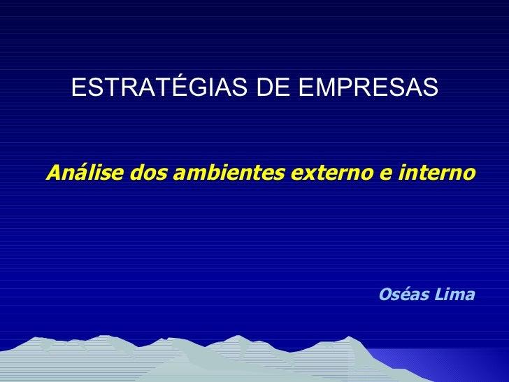 ESTRATÉGIAS DE EMPRESAS Análise dos ambientes externo e interno Oséas Lima