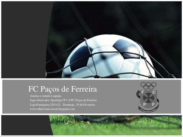 FC Paços de FerreiraAnalise e estudo à equipaJogo observado: Sporting CP 1-0 FC Paços de FerreiraLiga Portuguesa 2011/12. ...