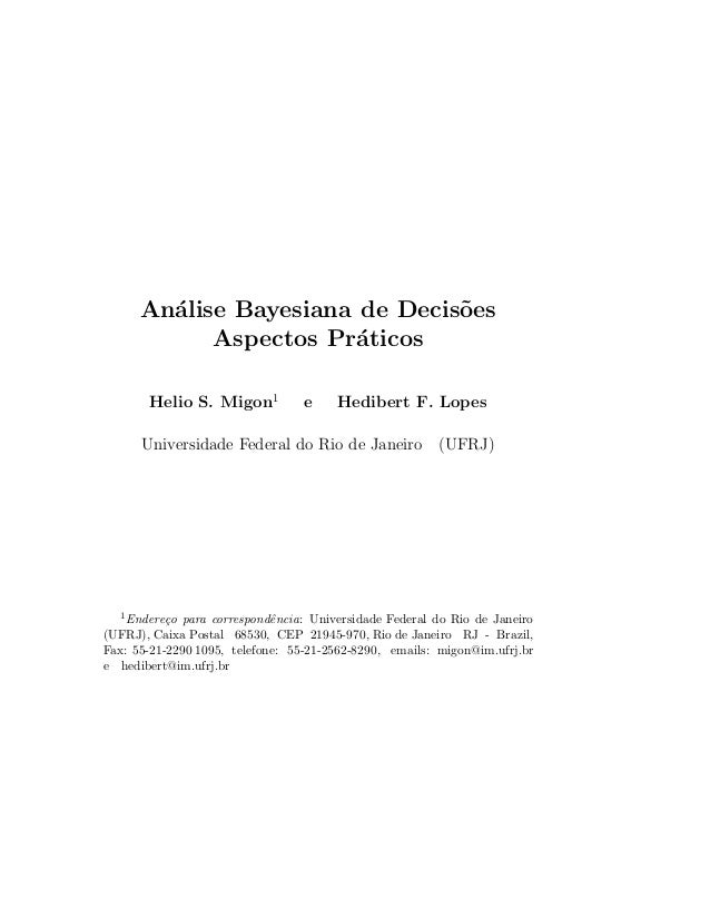 An´alise Bayesiana de Decis˜oes Aspectos Pr´aticos Helio S. Migon1 e Hedibert F. Lopes Universidade Federal do Rio de Jane...