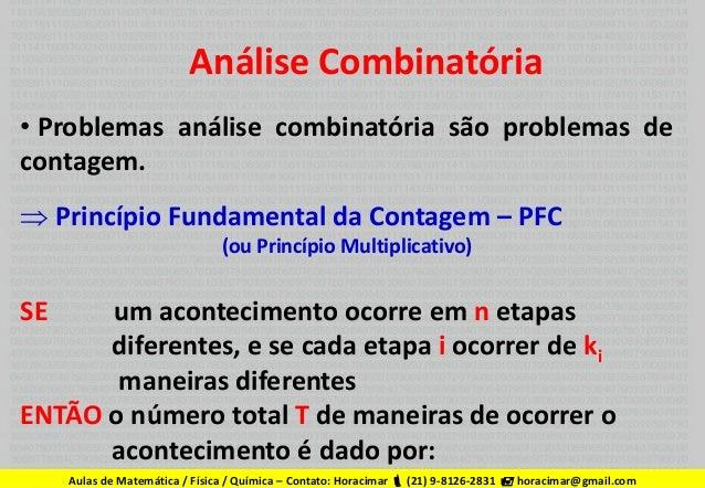 Análise Combinatória • Problemas análise combinatória são problemas de contagem.  Princípio Fundamental da Contagem – PFC...