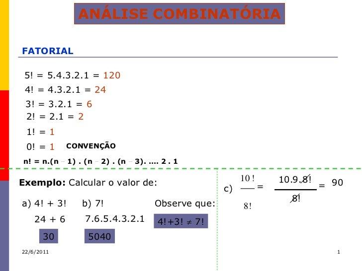 ANÁLISE COMBINATÓRIAFATORIAL 5! = 5.4.3.2.1 = 120 4! = 4.3.2.1 = 24 3! = 3.2.1 = 6 2! = 2.1 = 2 1! = 1 0! = 1      CONVENÇ...