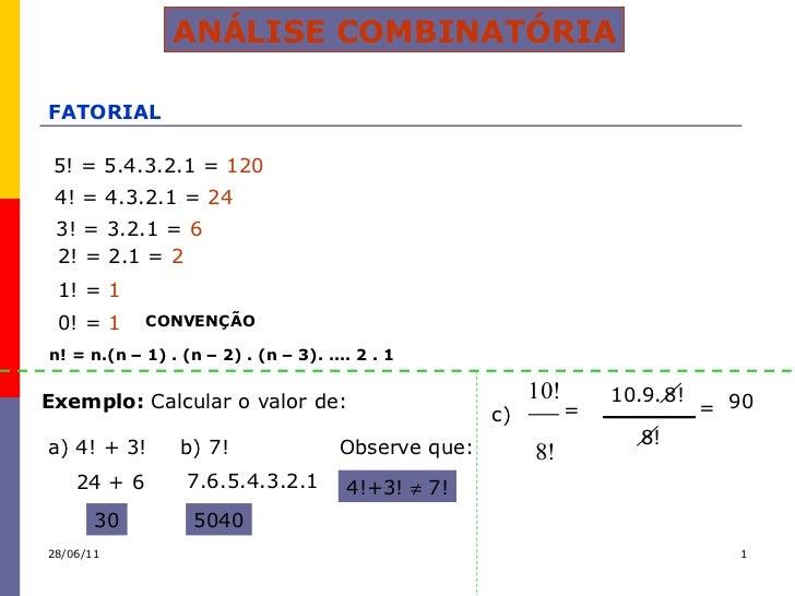 ANÁLISE COMBINATÓRIA FATORIAL 5! = 5.4.3.2.1 =  120 4! = 4.3.2.1 =  24 3! = 3.2.1 =  6 2! = 2.1 =  2 1! =  1 0! =  1 CONVE...