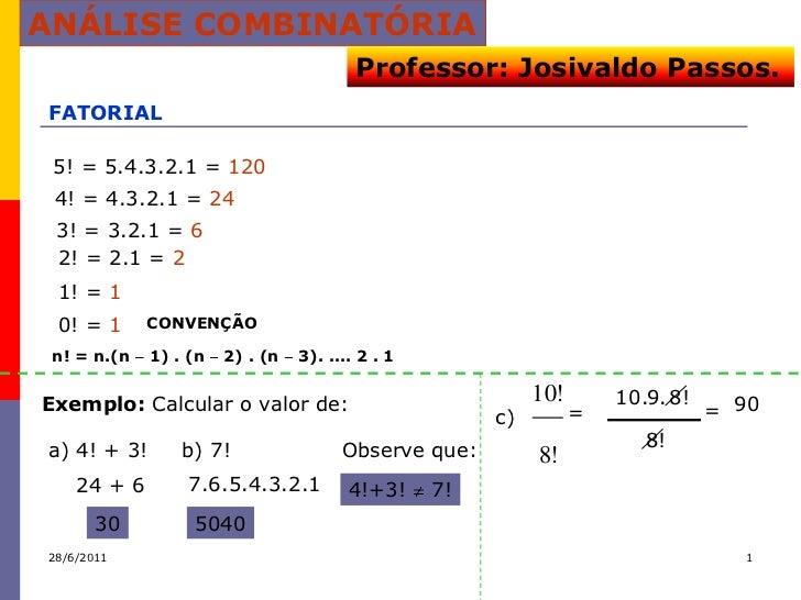 ANÁLISE COMBINATÓRIA                                         Professor: Josivaldo Passos.FATORIAL 5! = 5.4.3.2.1 = 120 4! ...