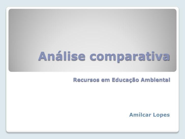 Análise comparativa      Recursos em Educação Ambiental                           Amílcar Lopes