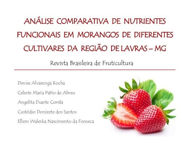 ANÁLISE COMPARATIVA DE NUTRIENTES FUNCIONAIS EM MORANGOS DE DIFERENTES CULTIVARES DA REGIÃO DE LAVRAS – MG Denise Alvareng...