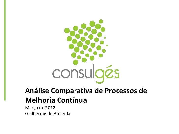 Análise Comparativa de Processos deMelhoria ContínuaMarço de 2012Guilherme de Almeida