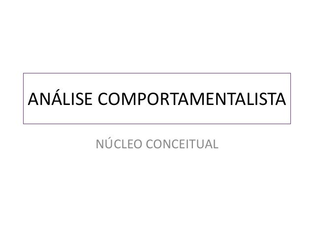 ANÁLISE COMPORTAMENTALISTA NÚCLEO CONCEITUAL