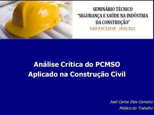 Análise Crítica do PCMSO Aplicado na Construção Civil  José Carlos Dias Carneiro 1 Médico do Trabalho