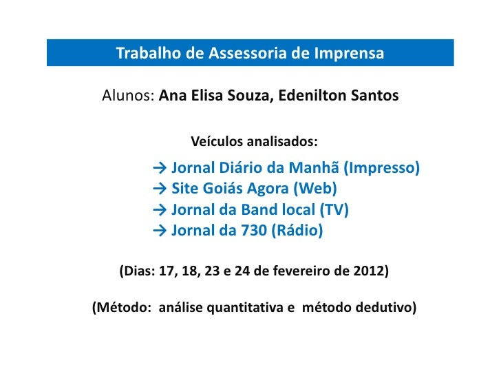 Trabalho de Assessoria de Imprensa Alunos: Ana Elisa Souza, Edenilton Santos               Veículos analisados:         → ...