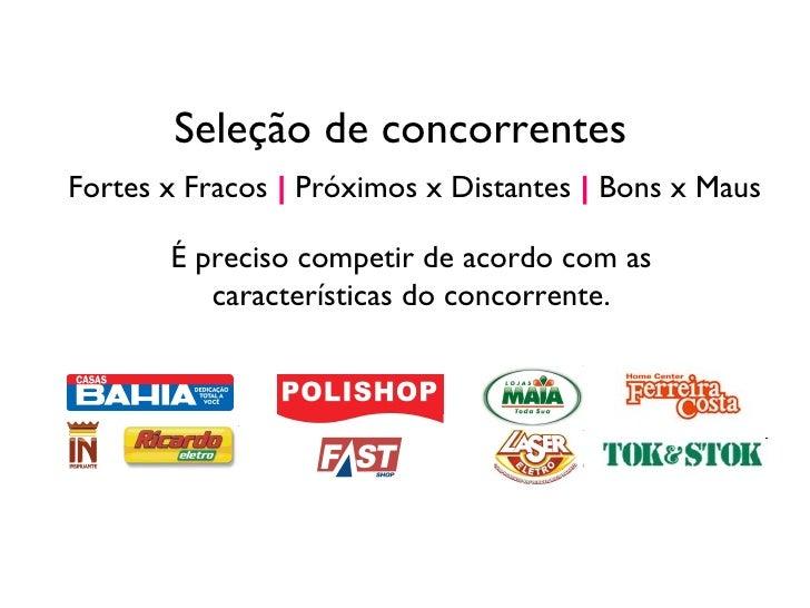 Seleção de concorrentes Fortes x Fracos     Próximos x Distantes     Bons x Maus É preciso competir de acordo com as carac...
