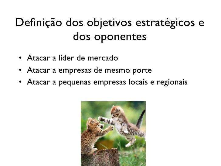 Definição dos objetivos estratégicos e dos oponentes <ul><li>Atacar a líder de mercado </li></ul><ul><li>Atacar a empresas...