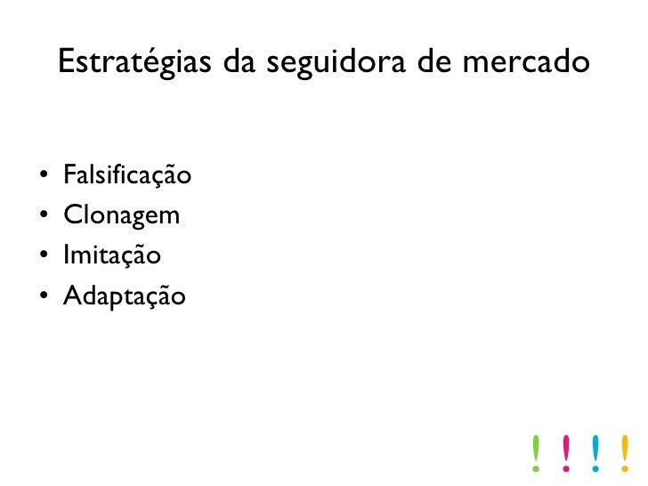 Estratégias da seguidora de mercado <ul><li>Falsificação </li></ul><ul><li>Clonagem </li></ul><ul><li>Imitação </li></ul><...