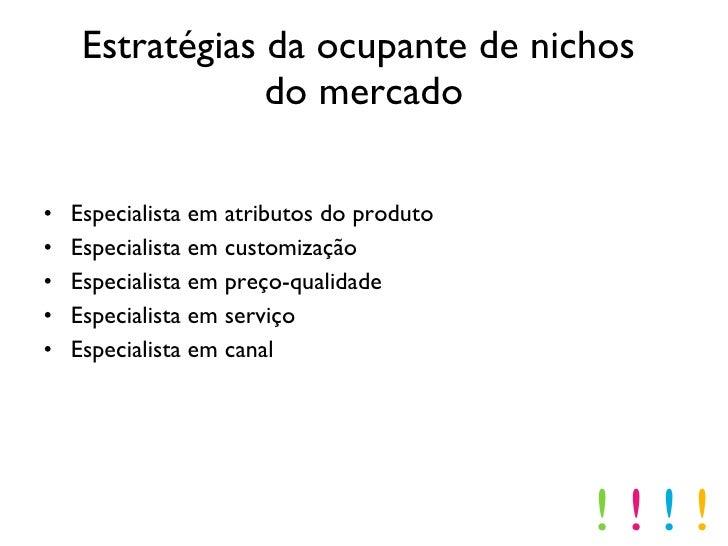 Estratégias da ocupante de nichos  do mercado <ul><li>Especialista em atributos do produto </li></ul><ul><li>Especialista ...