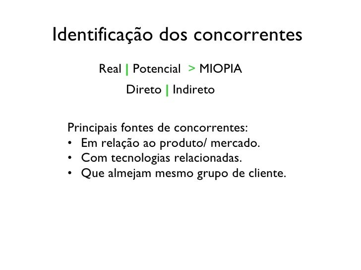 Identificação dos concorrentes   <ul><li>Principais fontes de concorrentes: </li></ul><ul><li>Em relação ao produto/ merca...