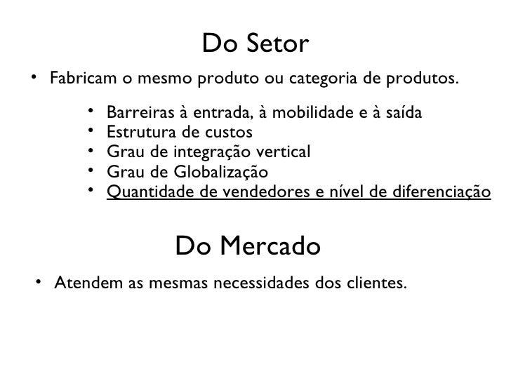 Do Setor <ul><li>Fabricam o mesmo produto ou categoria de produtos.   </li></ul><ul><li>Barreiras à entrada, à mobilidade ...