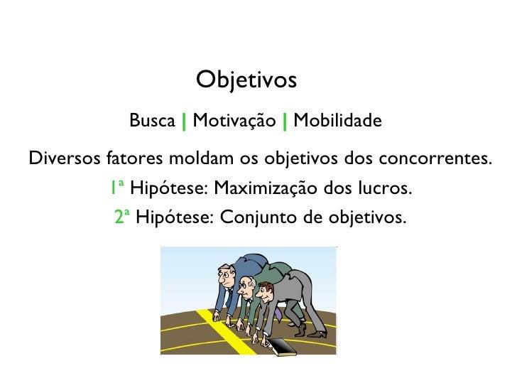 Objetivos Busca      Motivação     Mobilidade Diversos fatores moldam os objetivos dos concorrentes. 1ª  Hipótese: Maximiz...