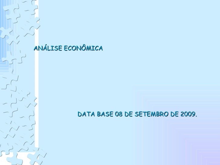 ANÁLISE ECONÔMICA    DATA BASE 08 DE SETEMBRO DE 2009.