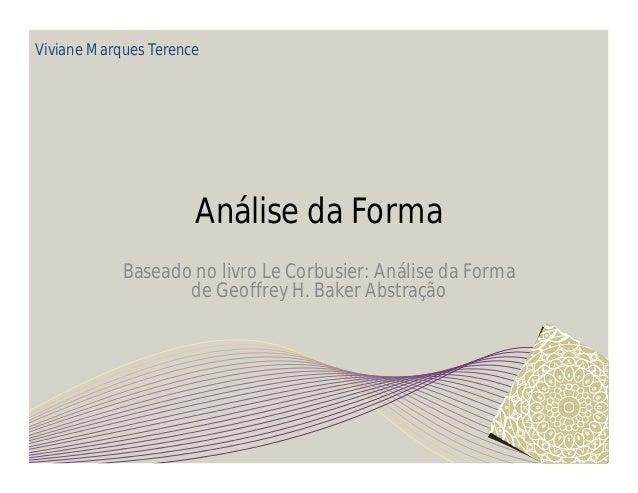 Viviane Marques Terence  Análise da Forma  Baseado no livro Le Corbusier: Análise da Forma  de Geoffrey H. Baker Abstração