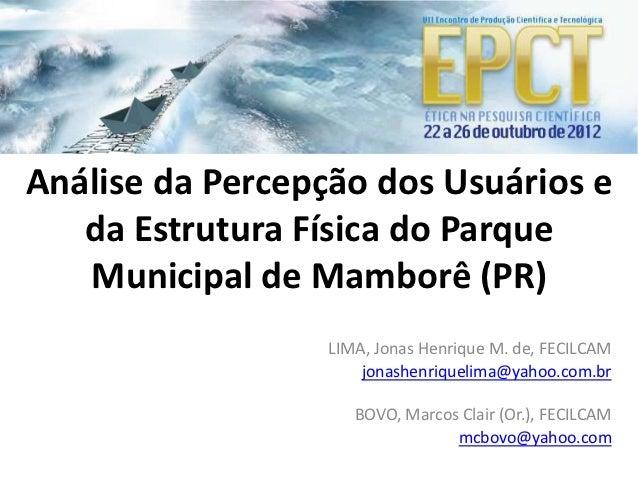 Análise da Percepção dos Usuários e   da Estrutura Física do Parque   Municipal de Mamborê (PR)                  LIMA, Jon...