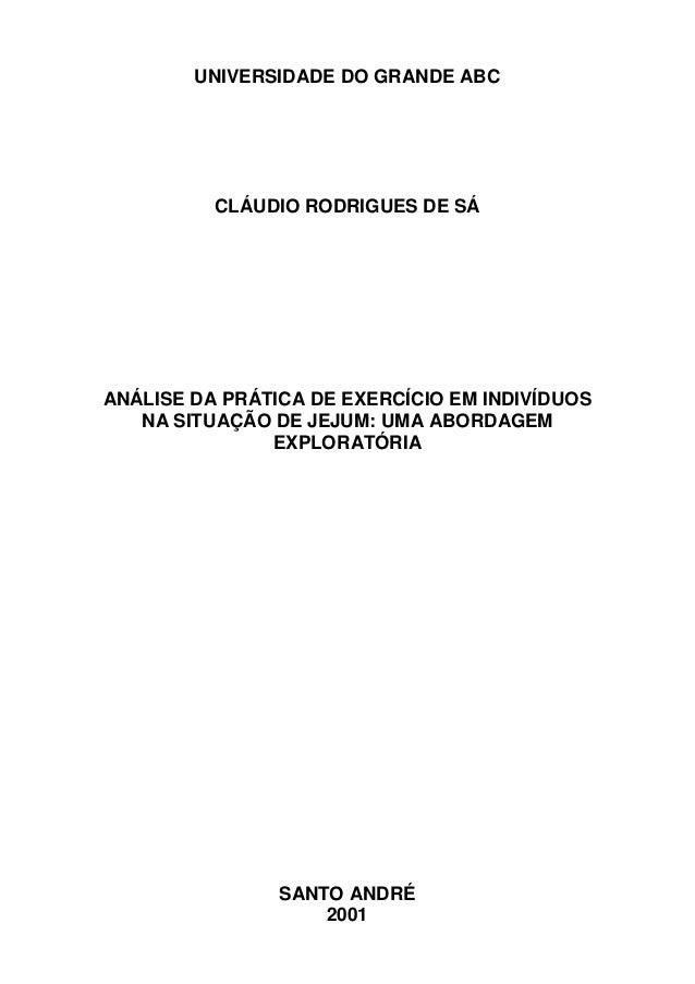 UNIVERSIDADE DO GRANDE ABC CLÁUDIO RODRIGUES DE SÁ ANÁLISE DA PRÁTICA DE EXERCÍCIO EM INDIVÍDUOS NA SITUAÇÃO DE JEJUM: UMA...