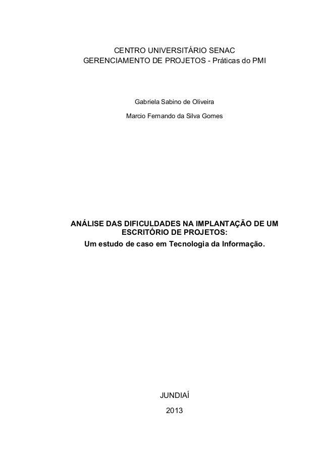 1  CENTRO UNIVERSITÁRIO SENAC  GERENCIAMENTO DE PROJETOS - Práticas do PMI  Gabriela Sabino de Oliveira  Marcio Fernando d...
