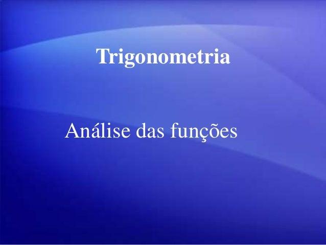 Trigonometria  Análise das funções