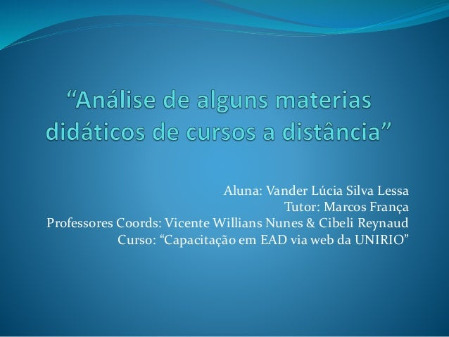 "Aluna: Vander Lúcia Silva Lessa Tutor: Marcos França Professores Coords: Vicente Willians Nunes & Cibeli Reynaud Curso: ""C..."