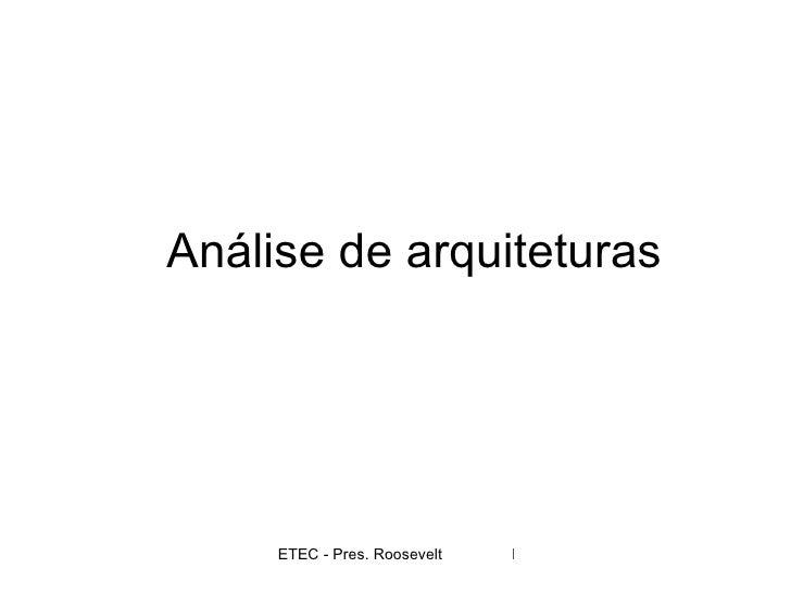 Análise de arquiteturas     ETEC - Pres. Roosevelt   Prof. Juarez Brandão