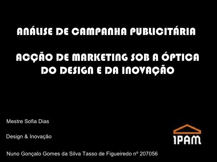 ANÁLISE DE CAMPANHA PUBLICITÁRIA  ACÇÃO DE MARKETING SOB A ÓPTICA DO DESIGN E DA INOVAÇÃO Nuno Gonçalo Gomes da Silva Tass...