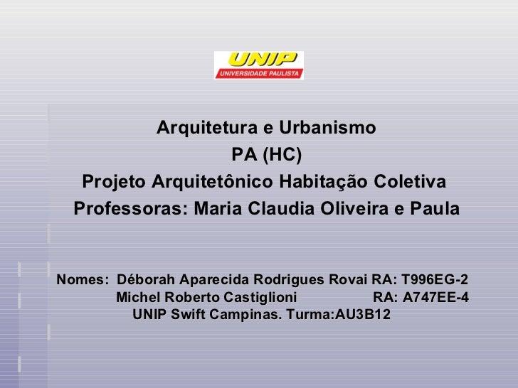 Arquitetura e Urbanismo                    PA (HC)   Projeto Arquitetônico Habitação Coletiva  Professoras: Maria Claudia ...