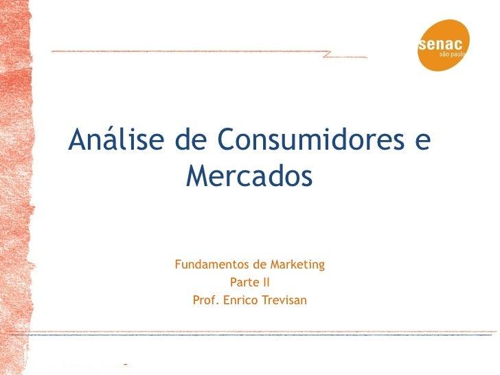 Análise de Consumidores e         Mercados       Fundamentos de Marketing                 Parte II          Prof. Enrico T...