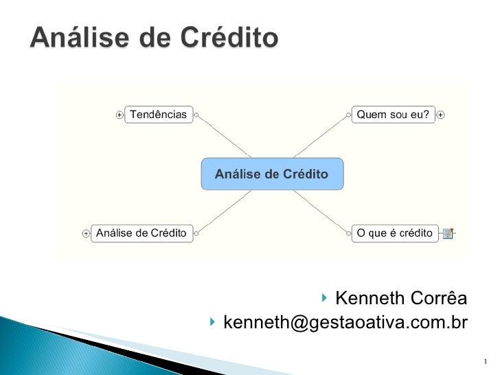 <ul><li>Kenneth Corrêa </li></ul><ul><li>[email_address] </li></ul>