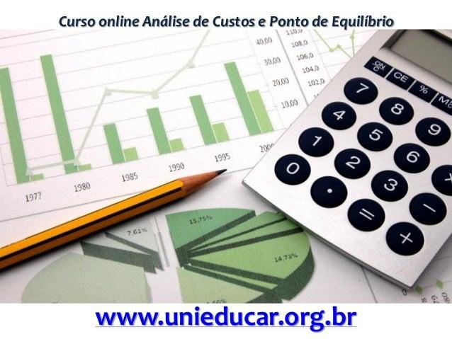 Curso online Análise de Custos e Ponto de Equilíbrio www.unieducar.org.br
