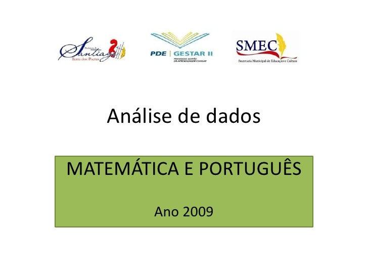 Análise de dados<br />MATEMÁTICA E PORTUGUÊS<br />Ano 2009<br />