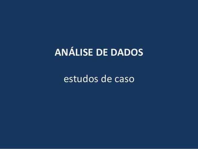 ANÁLISE DE DADOS estudos de caso