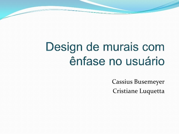 Design de murais com ênfase no usuário<br />Cassius Busemeyer<br />Cristiane Luquetta<br />
