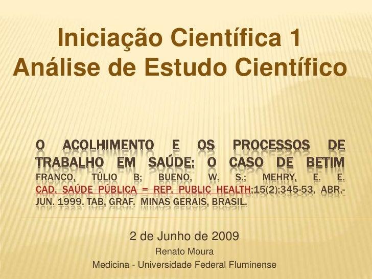 Iniciação Científica 1<br />Análise de Estudo Científico<br />O Acolhimento e os processos de trabalho em saúde: o caso de...