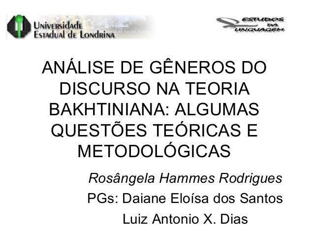 ANÁLISE DE GÊNEROS DODISCURSO NA TEORIABAKHTINIANA: ALGUMASQUESTÕES TEÓRICAS EMETODOLÓGICASRosângela Hammes RodriguesPGs: ...