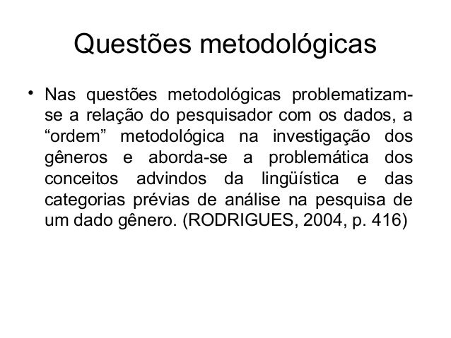 """Questões metodológicas• Nas questões metodológicas problematizam-se a relação do pesquisador com os dados, a""""ordem"""" metodo..."""