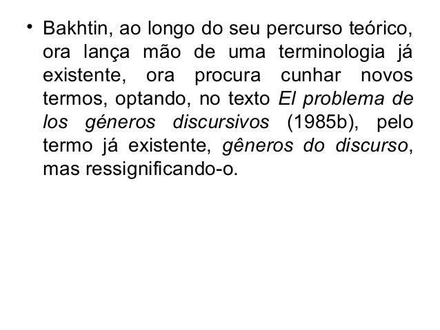 • Bakhtin, ao longo do seu percurso teórico,ora lança mão de uma terminologia jáexistente, ora procura cunhar novostermos,...
