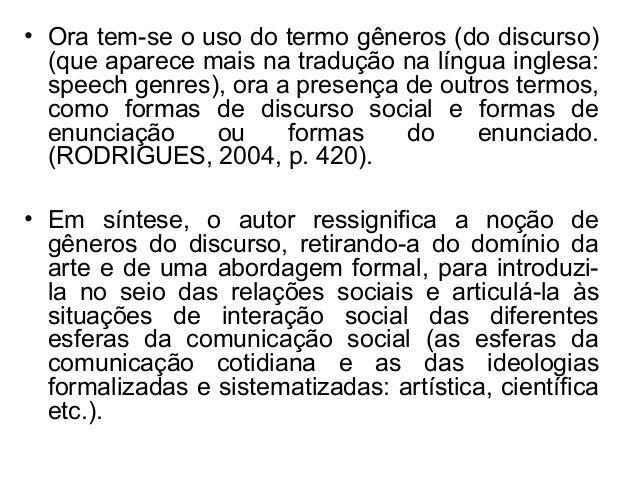 • Ora tem-se o uso do termo gêneros (do discurso)(que aparece mais na tradução na língua inglesa:speech genres), ora a pre...