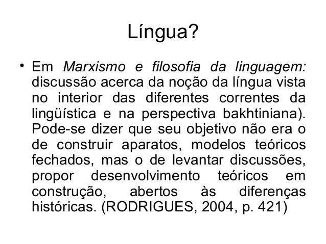 Língua?• Em Marxismo e filosofia da linguagem:discussão acerca da noção da língua vistano interior das diferentes corrente...