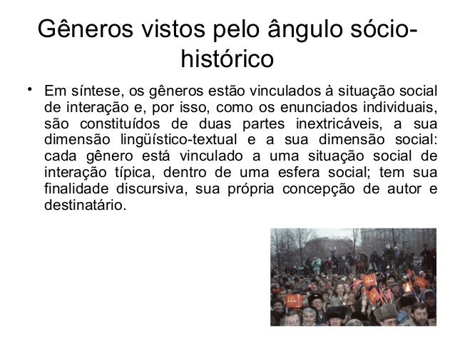 Gêneros vistos pelo ângulo sócio-histórico• Em síntese, os gêneros estão vinculados à situação socialde interação e, por i...
