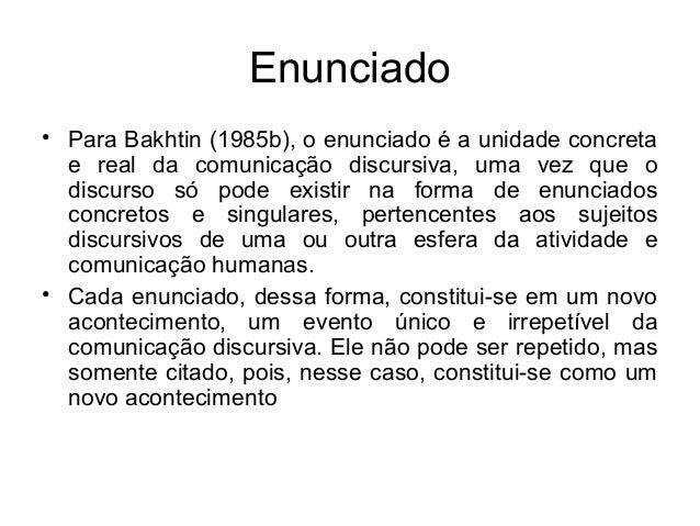 Enunciado• Para Bakhtin (1985b), o enunciado é a unidade concretae real da comunicação discursiva, uma vez que odiscurso s...